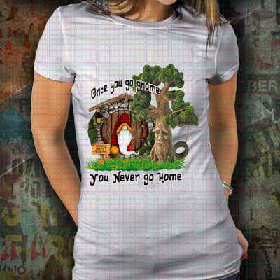 Once you go Gnome T Shirt